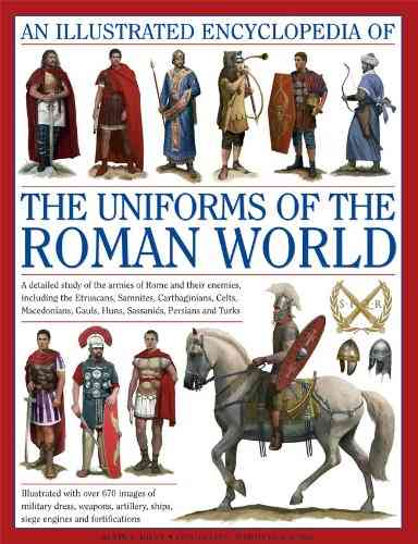 An Illustrated Encyclopedia of the Uniforms of the Roman World By Kiley, Kevin F.